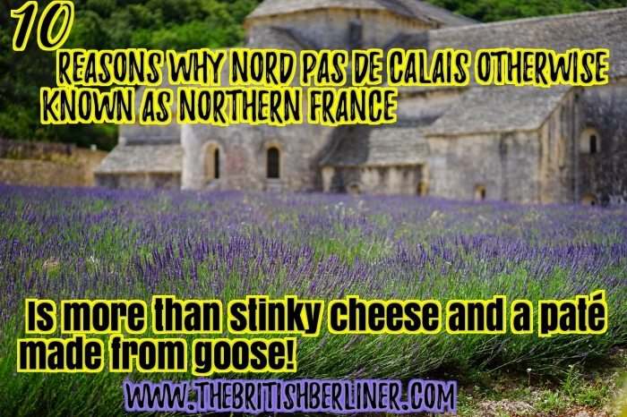 10 reasons why Nord-Pas de Calais otherwise known as Northern France, is more than just stinky cheese and a paté made from goose!
