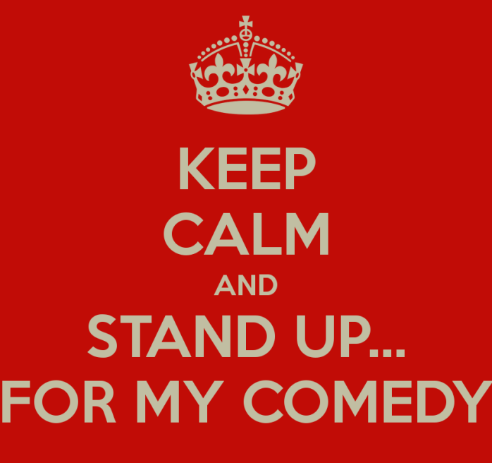 keep-calm-and-stand-up-for-my-comedy-2
