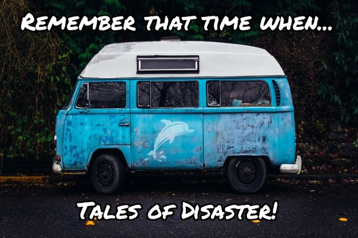 Remember that time when ...Tales of Disaster!