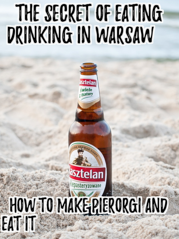 The secret of eating & drinking in Warsaw - How to make pierogi and eat it!