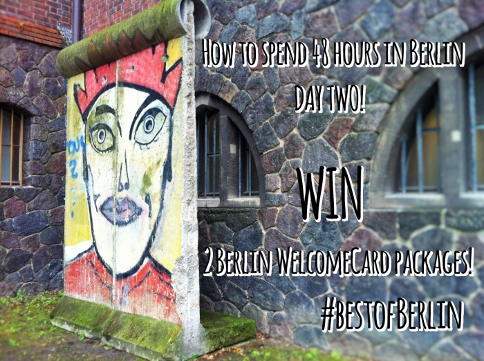 How to spend 48 hours in Berlin - DAY TWO and WIN 2 Berlin WelcomeCard packages! - #bestofBerlin