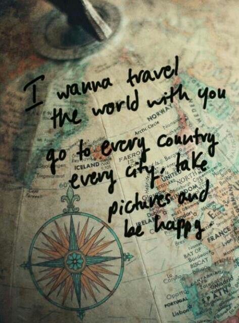I wanna travel the world with you....