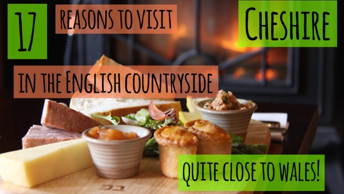 17 reasons to visit Cheshire in the English countryside, quite close to Wales!