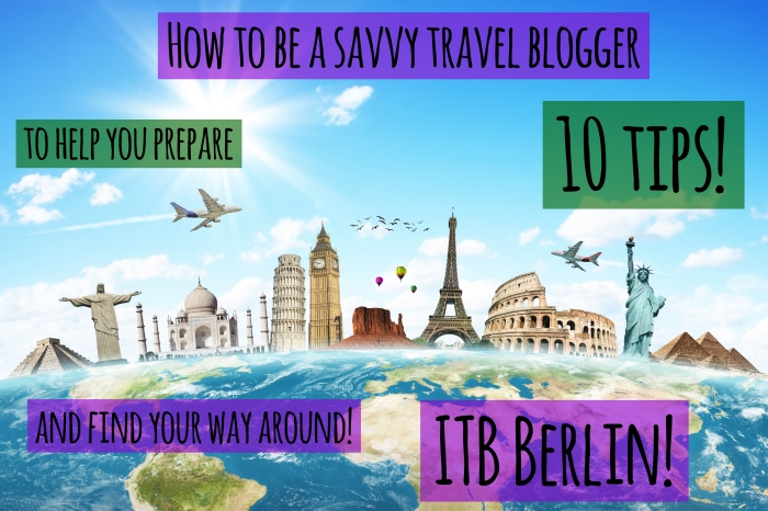 How to be a savvy travel blogger with 10 tips to help you prepare, and find your way around! - ITB Berlin.