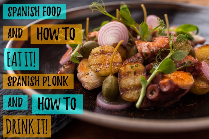 Spanish food & how to eat it! Spanish plonk & how to drink it!