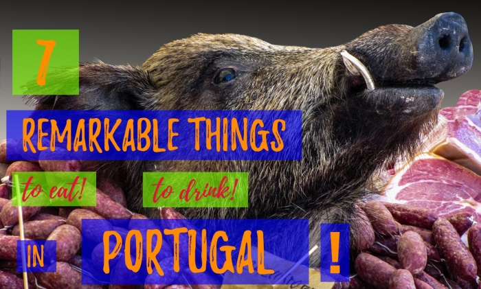 7 remarkable things to eat & drink in Portugal!