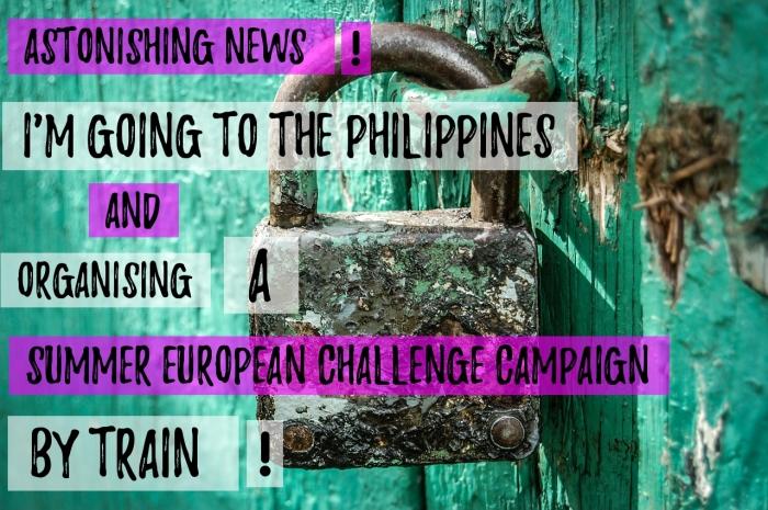 Astonishing news! I'm going to the Philippines and I'm organising a Summer European Challenge Campaign. By train!