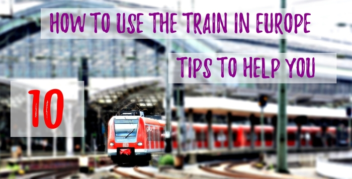 How to use the train in Europe: 10 tips to help you.