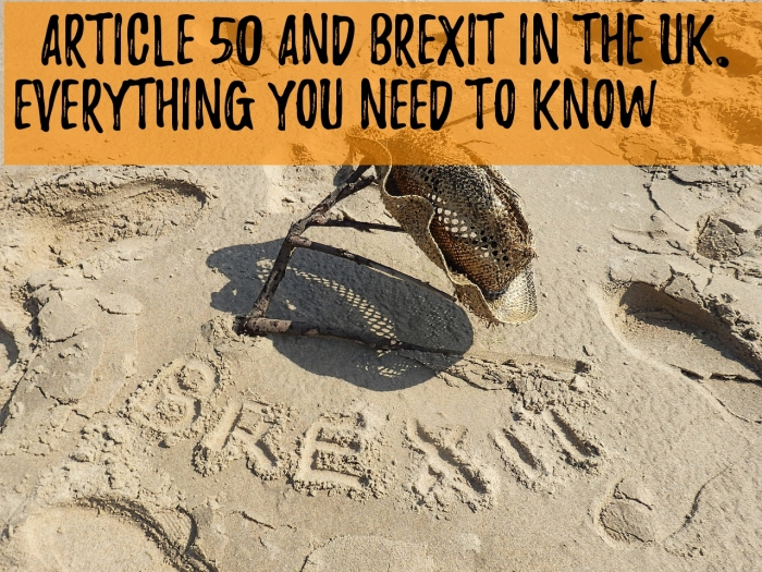 Article 50 & Brexit in the UK. Everything you need to know!
